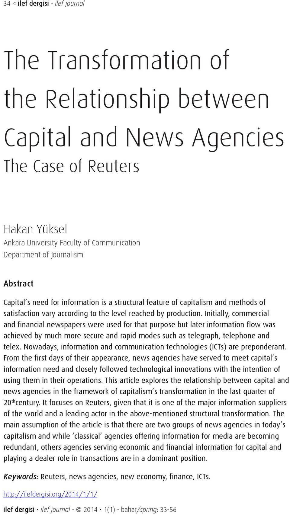 Initially, commercial and financial newspapers were used for that purpose but later information flow was achieved by much more secure and rapid modes such as telegraph, telephone and telex.