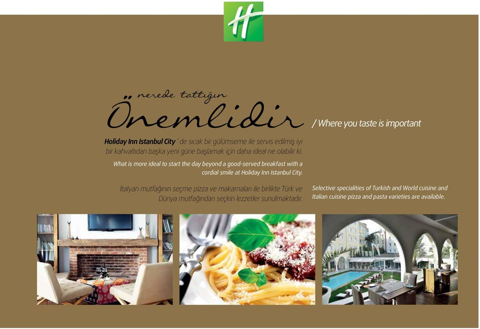 What is more ideal to start the day beyond a good-served breakfast with a cordial smile at Holiday Inn Istanbul City.