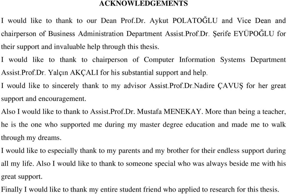 I would like to sincerely thank to my advisor Assist.Prof.Dr.Nadire ÇAVUŞ for her great support and encouragement. Also I would like to thank to Assist.Prof.Dr. Mustafa MENEKAY.