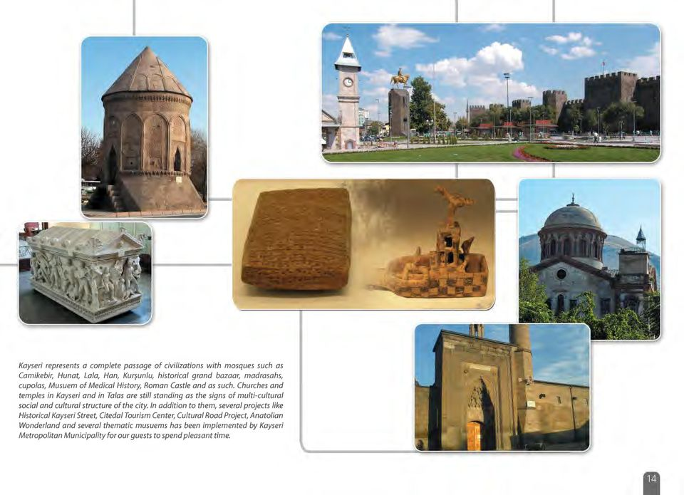 Churches and temples in Kayseri and in Talas are still standing as the signs of multi-cultural social and cultural structure of the city.