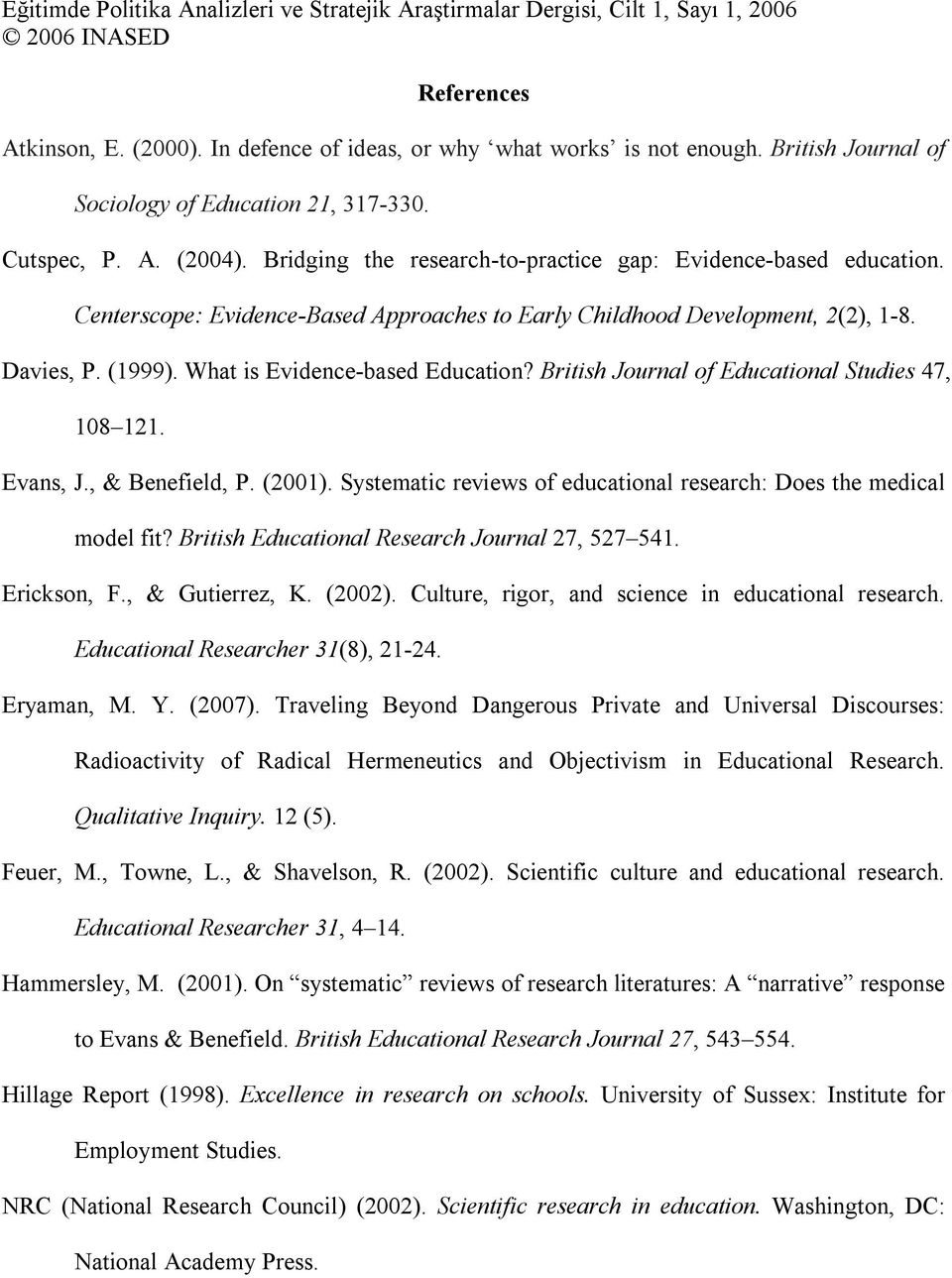 British Journal of Educational Studies 47, 108 121. Evans, J., & Benefield, P. (2001). Systematic reviews of educational research: Does the medical model fit?