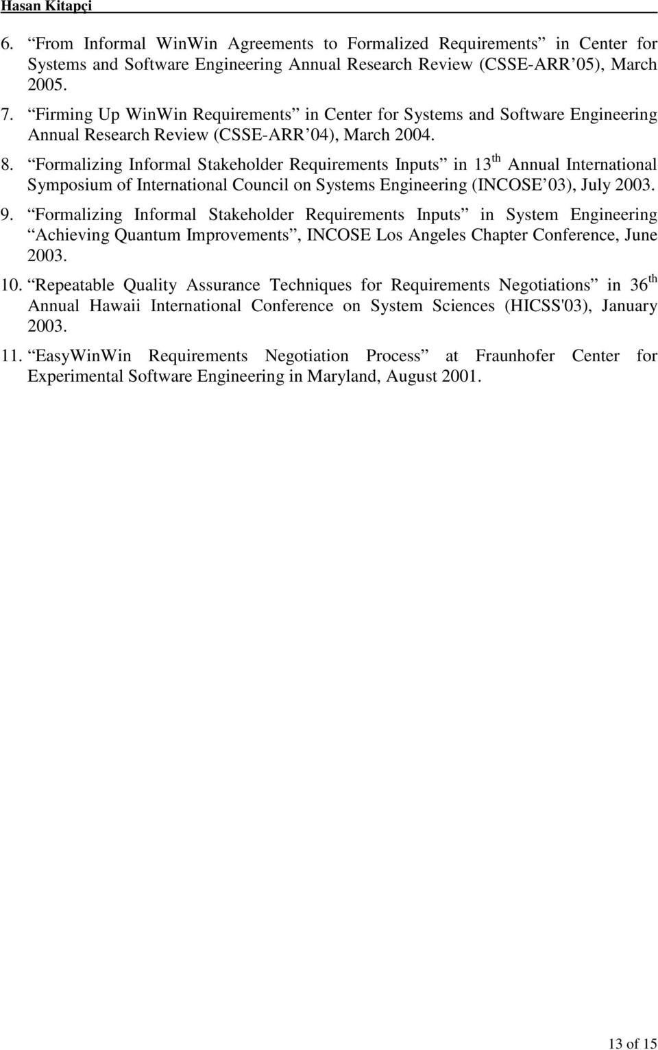 Formalizing Informal Stakeholder Requirements Inputs in 13 th Annual International Symposium of International Council on Systems Engineering (INCOSE 03), July 2003. 9.