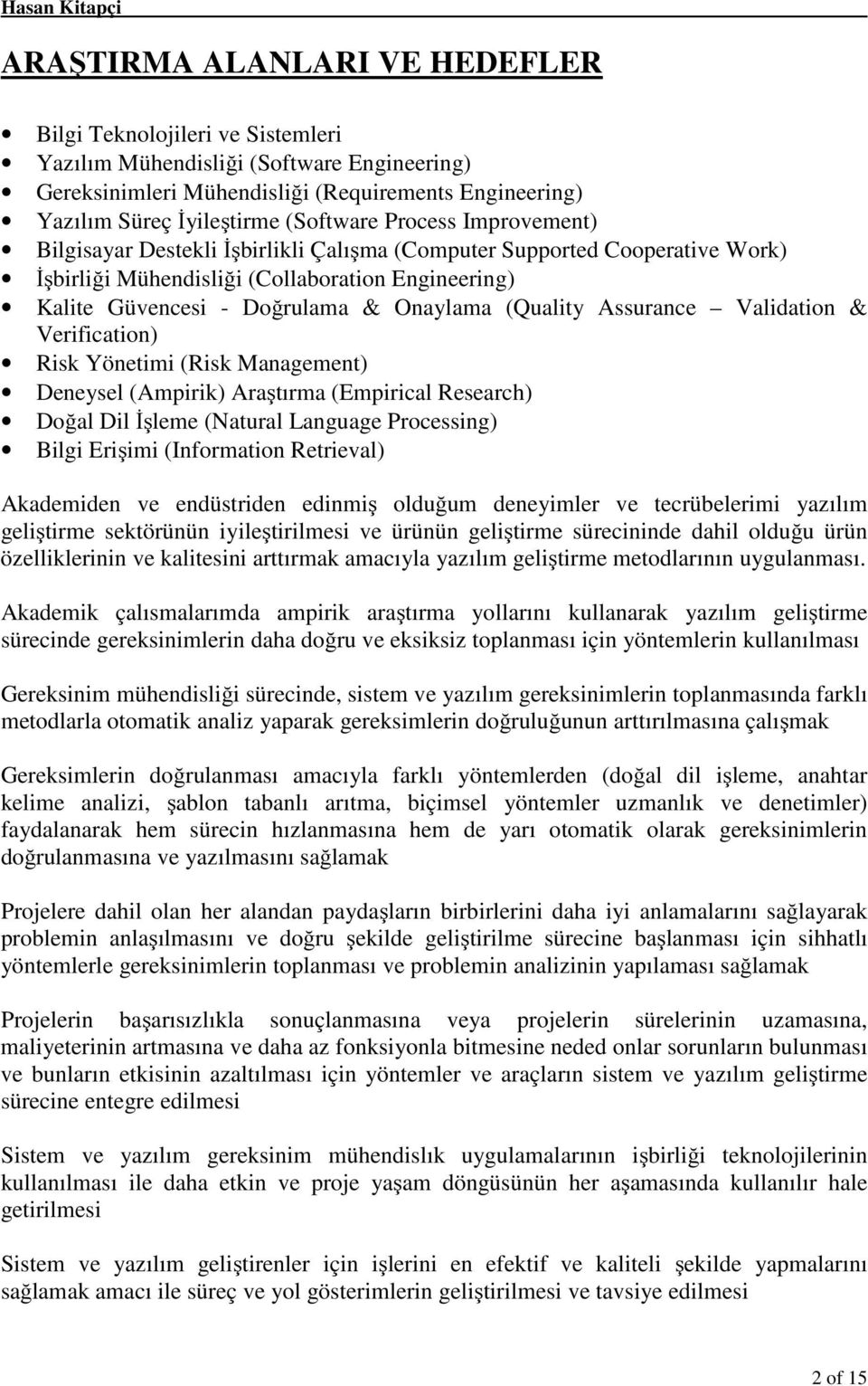 Assurance Validation & Verification) Risk Yönetimi (Risk Management) Deneysel (Ampirik) Araştırma (Empirical Research) Doğal Dil İşleme (Natural Language Processing) Bilgi Erişimi (Information
