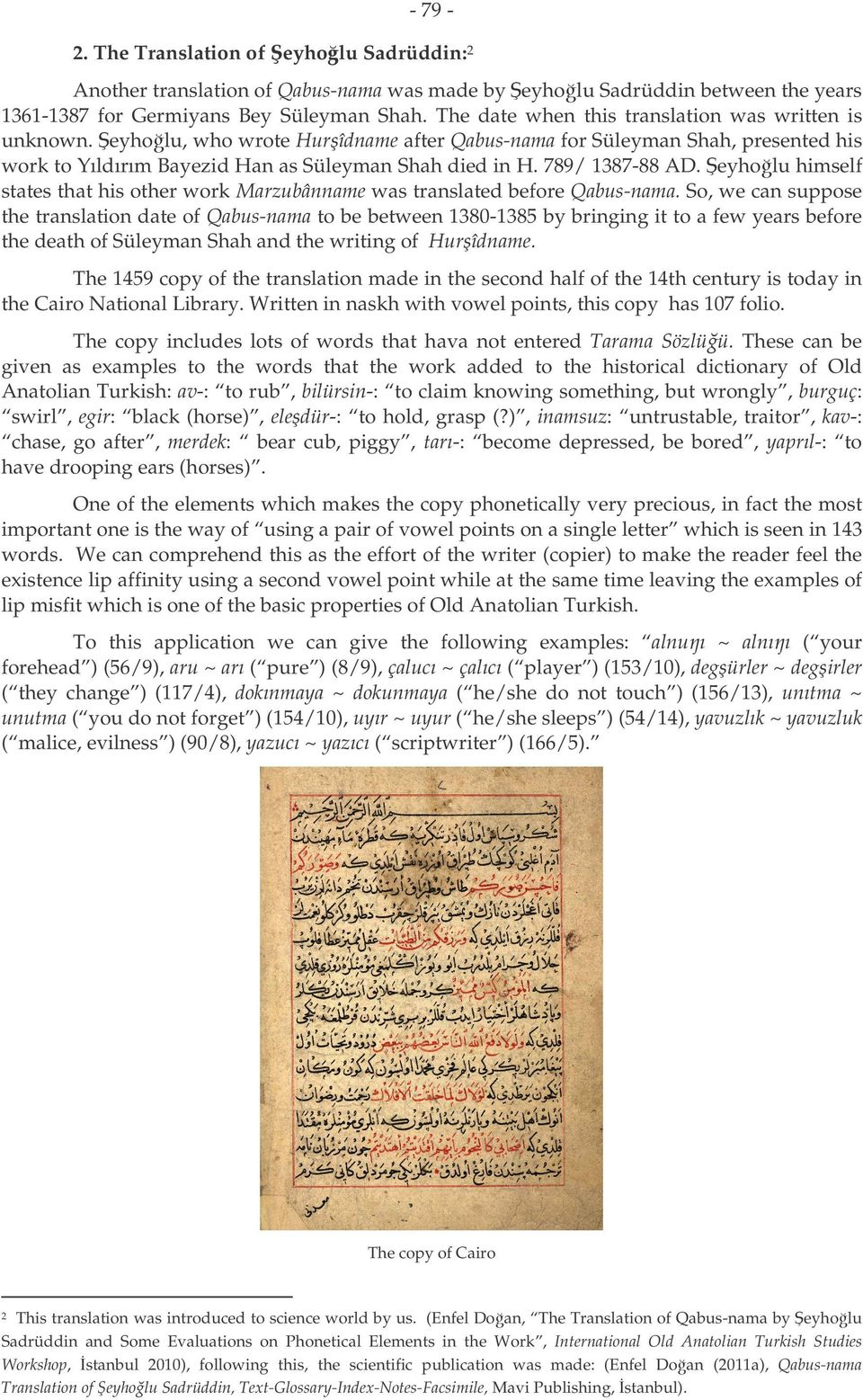 789/ 1387-88 AD. eyho lu himself states that his other work Marzubânname was translated before Qabus-nama.