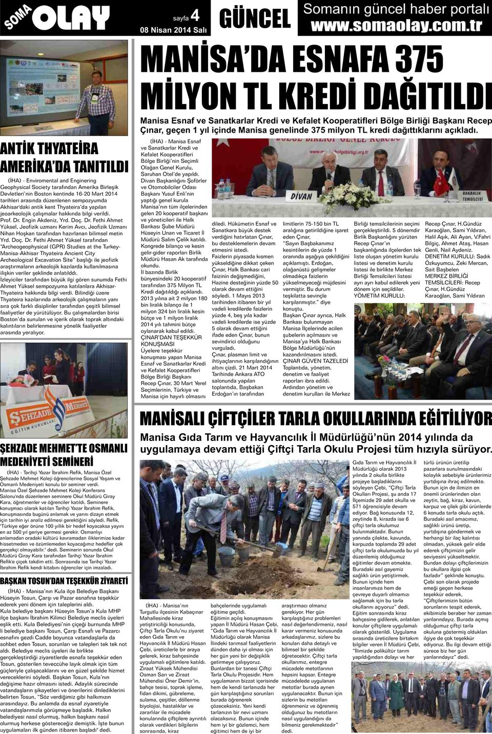 NTİK THYATEİRA MERİKA DA TANITILDI (İHA) - Enviromental and Enginering Geophysical Society tarafından Amerika Birleşik Devletleri nin Boston kentinde 16-20 Mart 2014 tarihleri arasında düzenlenen
