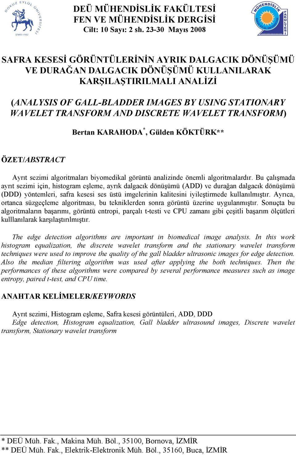 TRANSFORM AND DISCRETE WAVELET TRANSFORM) Bertan KARAHODA *, Gülden KÖKTÜRK** ÖZET/ABSTRACT Ayrıt sezimi algoritmaları biyomedikal görüntü analizinde önemli algoritmalardır.
