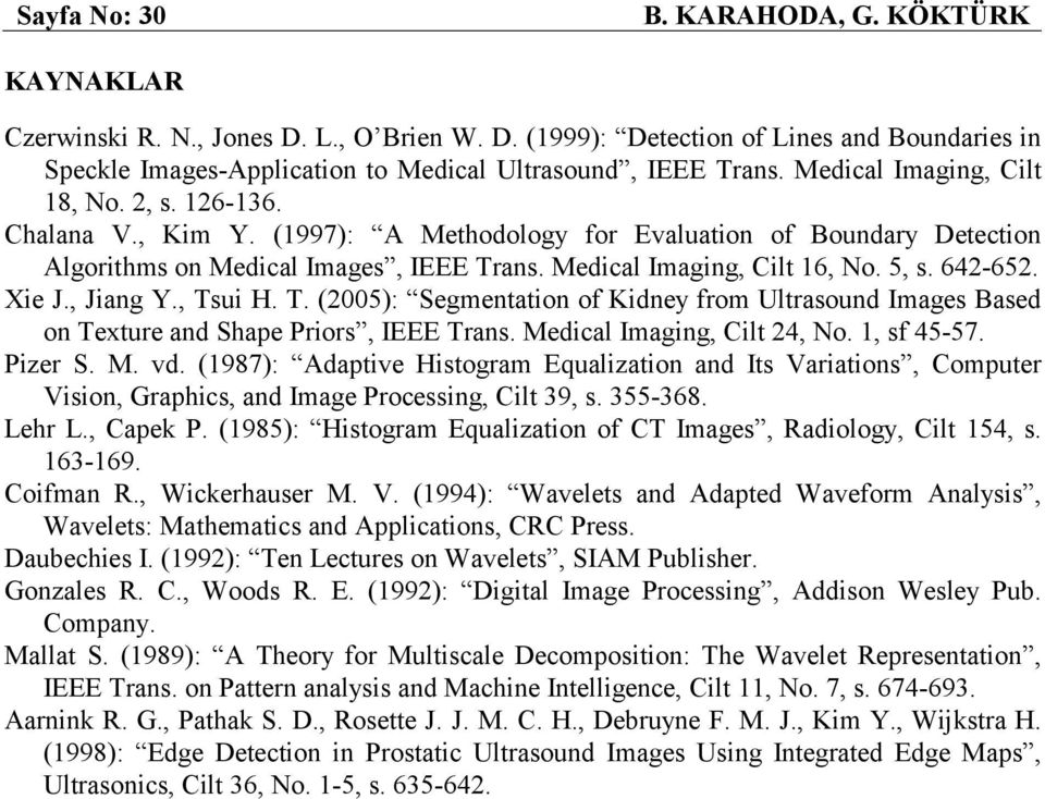 642-652. Xie J., Jiang Y., Tsui H. T. (2005): Segmentation of Kidney from Ultrasound Images Based on Texture and Shape Priors, IEEE Trans. Medical Imaging, Cilt 24, No. 1, sf 45-57. Pizer S. M. vd.