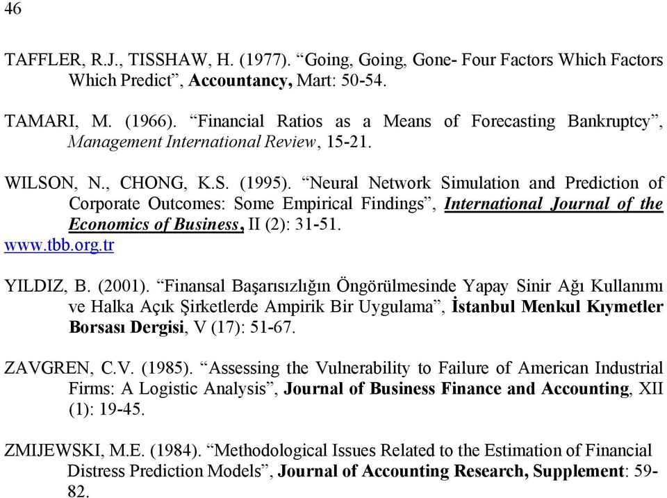 Neural Network Smulaton and Predcton of Corporate Outcomes: Some Emprcal Fndngs, Internatonal Journal of the Economcs of Busness, II (2): 31-51. www.tbb.org.tr YILDIZ, B. (2001).