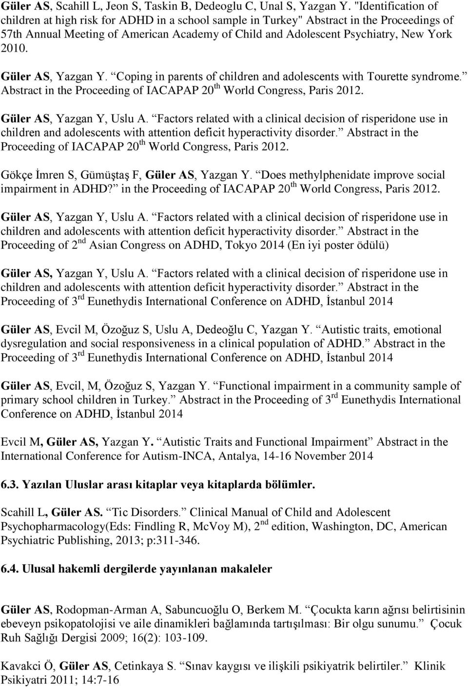 2010. Güler AS, Yazgan Y. Coping in parents of children and adolescents with Tourette syndrome. Abstract in the Proceeding of IACAPAP 20 th World Congress, Paris 2012. Güler AS, Yazgan Y, Uslu A.