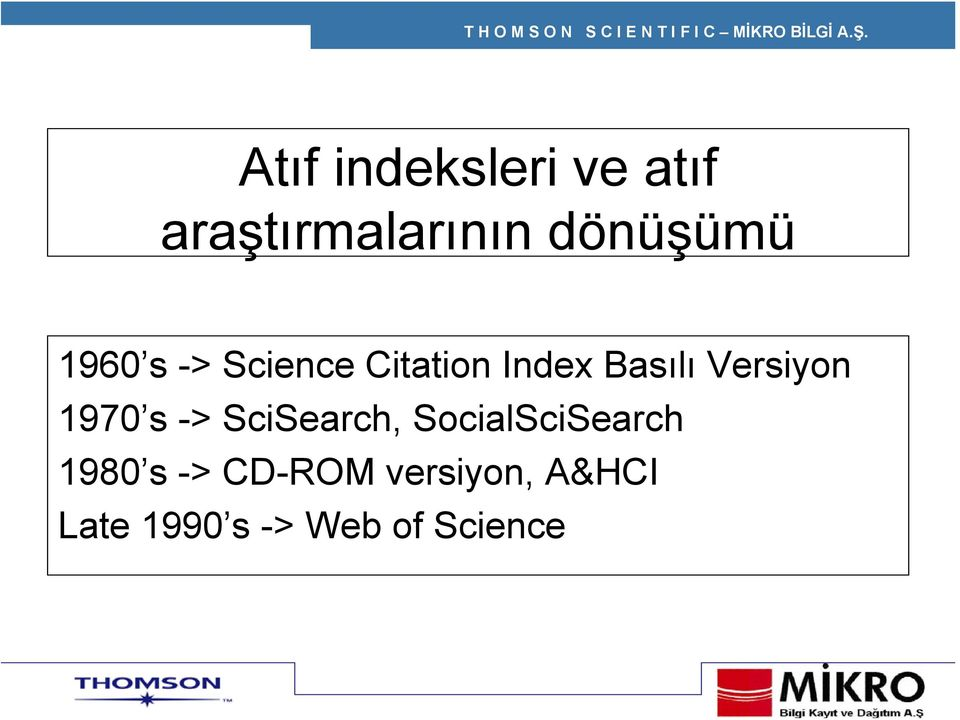 1970 s -> SciSearch, SocialSciSearch 1980 s ->