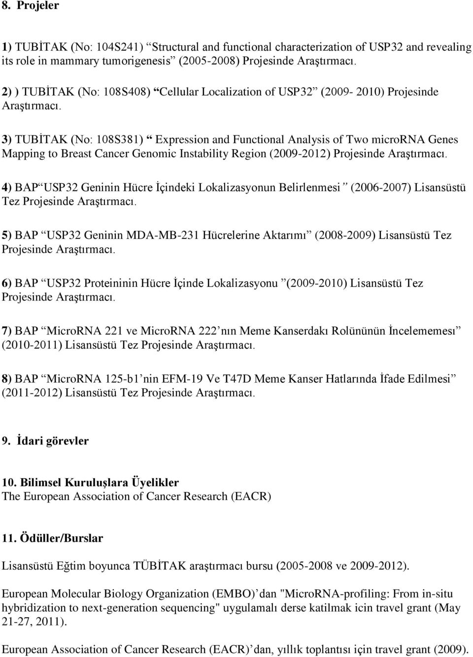 3) TUBİTAK (No: 108S381) Expression and Functional Analysis of Two microrna Genes Mapping to Breast Cancer Genomic Instability Region (2009-2012) Projesinde Araştırmacı.