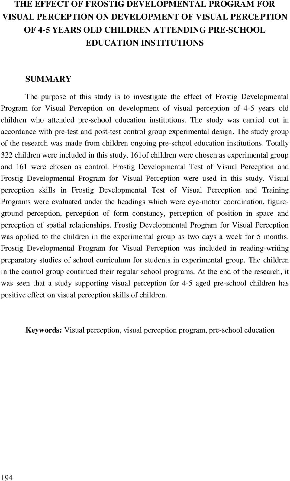The study was carried out in accordance with pre-test and post-test control group experimental design. The study group of the research was made from children ongoing pre-school education institutions.
