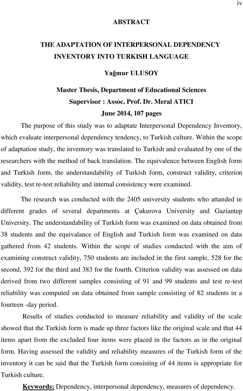 Within the scope of adaptation study, the inventory was translated to Turkish and evaluated by one of the researchers with the method of back translation.