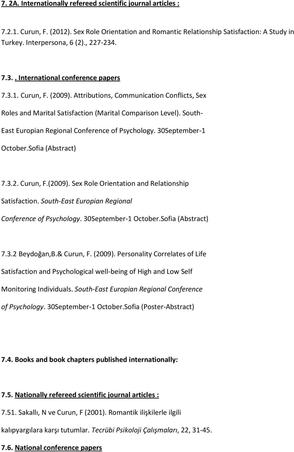 South- East Europian Regional Conference of Psychology. 30September-1 October.Sofia (Abstract) 7.3.2. Curun, F.(2009). Sex Role Orientation and Relationship Satisfaction.
