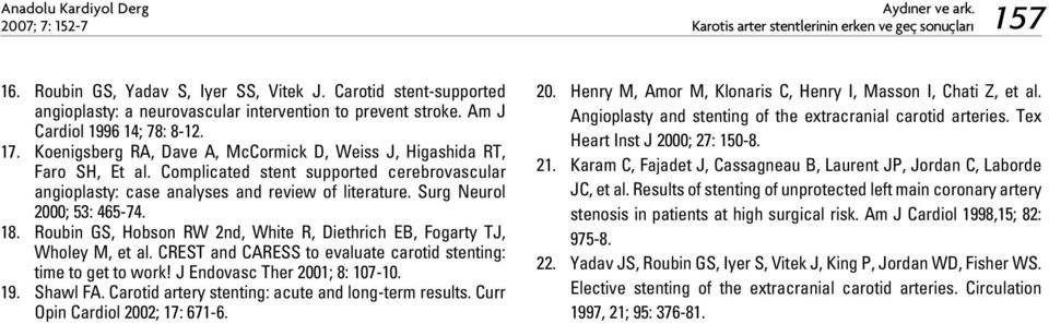 Complicated stent supported cerebrovascular angioplasty: case analyses and review of literature. Surg Neurol 2000; 53: 465-74. 18.