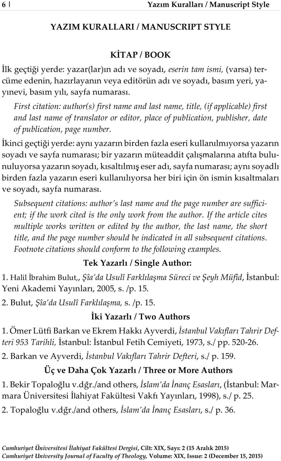 First citation: author(s) first name and last name, title, (if applicable) first and last name of translator or editor, place of publication, publisher, date of publication, page number.