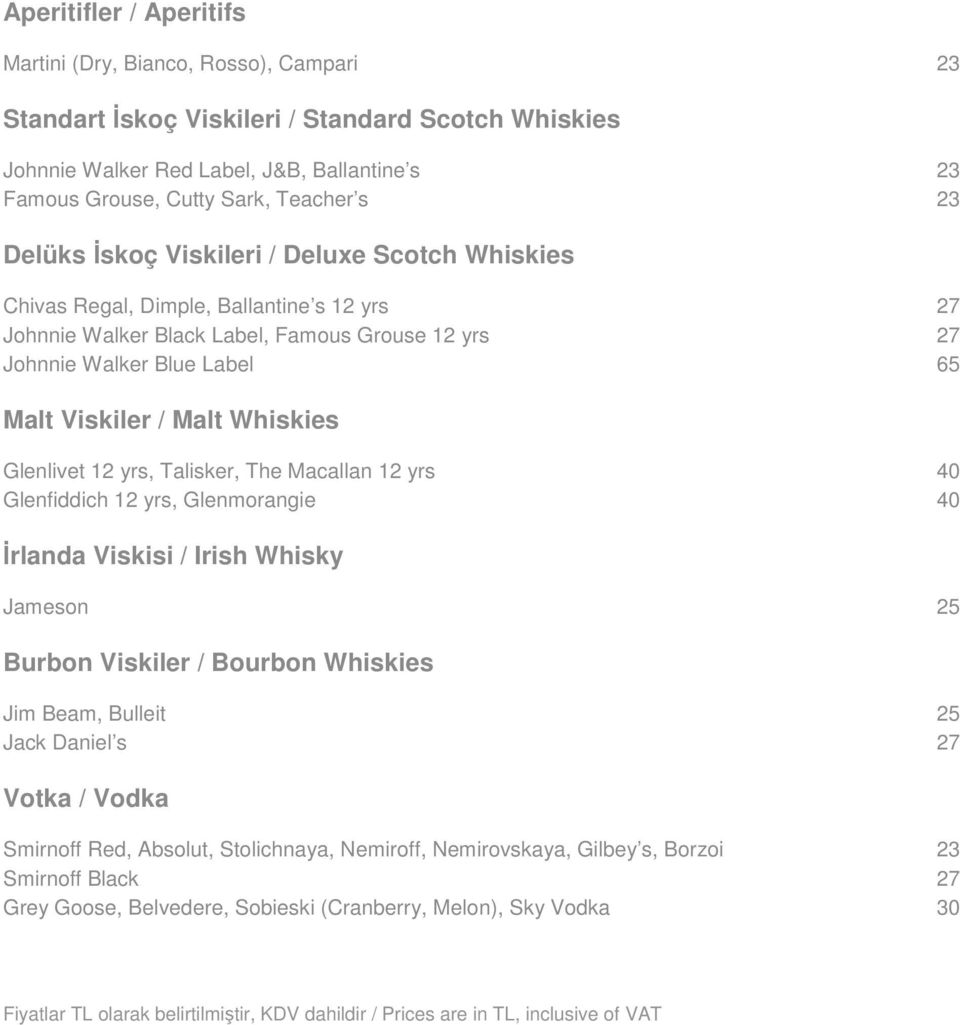 Viskiler / Malt Whiskies Glenlivet 12 yrs, Talisker, The Macallan 12 yrs 40 Glenfiddich 12 yrs, Glenmorangie 40 Đrlanda Viskisi / Irish Whisky Jameson 25 Burbon Viskiler / Bourbon Whiskies Jim