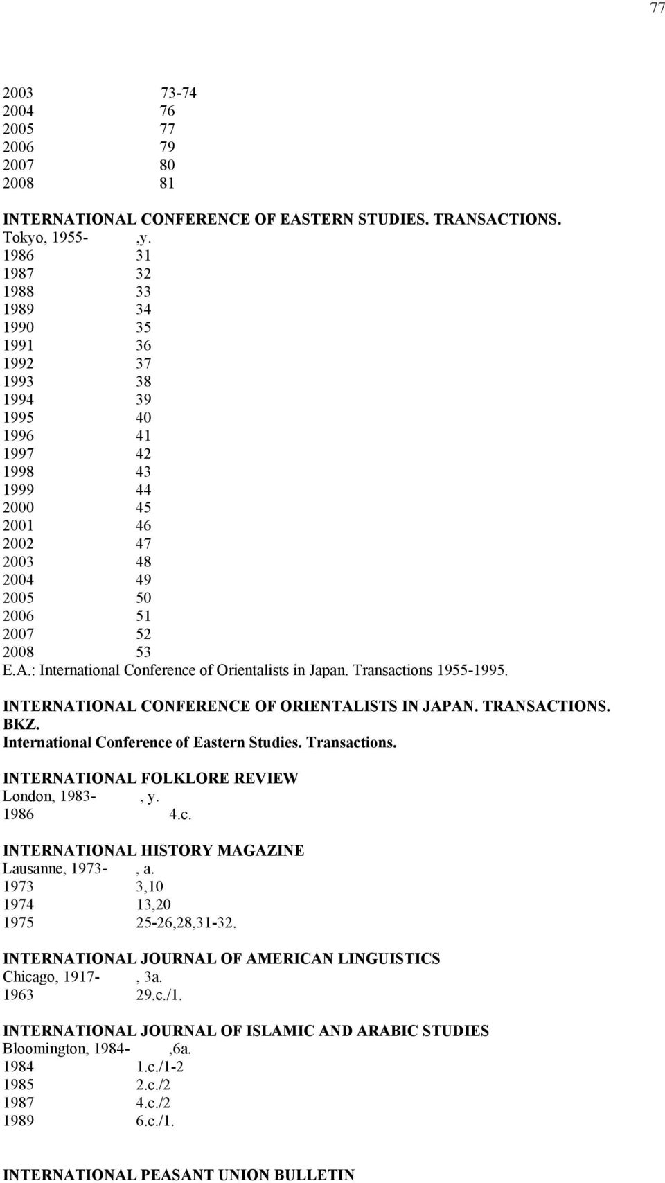 : International Conference of Orientalists in Japan. Transactions 1955-1995. INTERNATIONAL CONFERENCE OF ORIENTALISTS IN JAPAN. TRANSACTIONS. BKZ. International Conference of Eastern Studies.