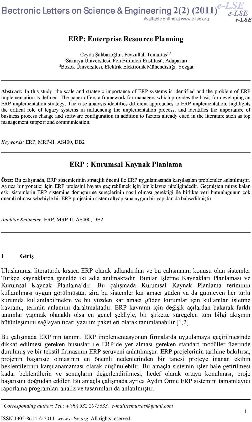 Yozgat Abstract: In this study, the scale and strategic importance of ERP systems is identified and the problem of ERP implementation is defined.
