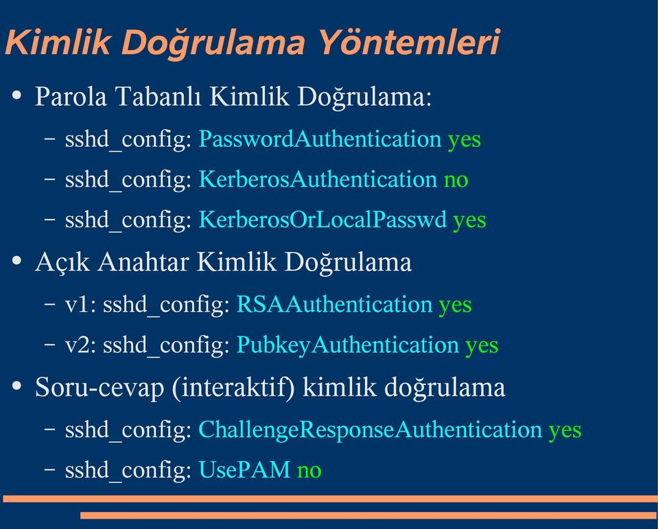 Doğrulama v1: sshd_config: RSAAuthentication yes v2: sshd_config: PubkeyAuthentication yes