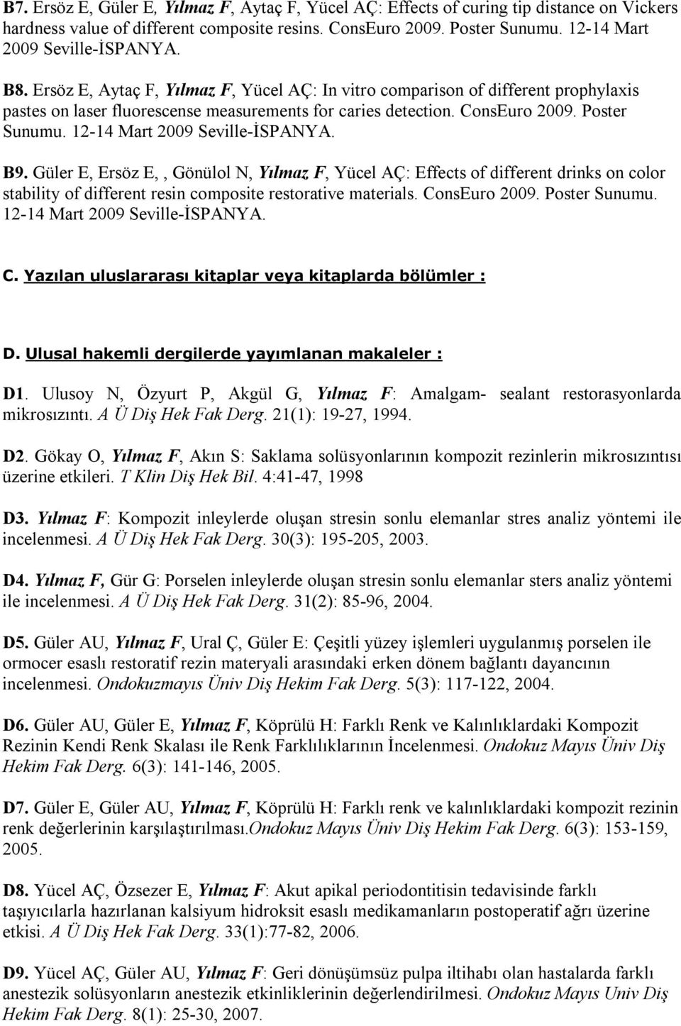 Poster Sunumu. 12-14 Mart 2009 Seville-İSPANYA. B9. Güler E, Ersöz E,, Gönülol N, Yılmaz F, Yücel AÇ: Effects of different drinks on color stability of different resin composite restorative materials.