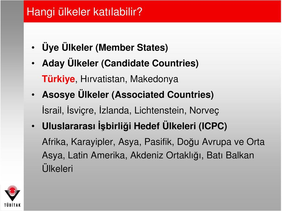 Makedonya Asosye Ülkeler (Associated Countries) Đsrail, Đsviçre, Đzlanda, Lichtenstein,