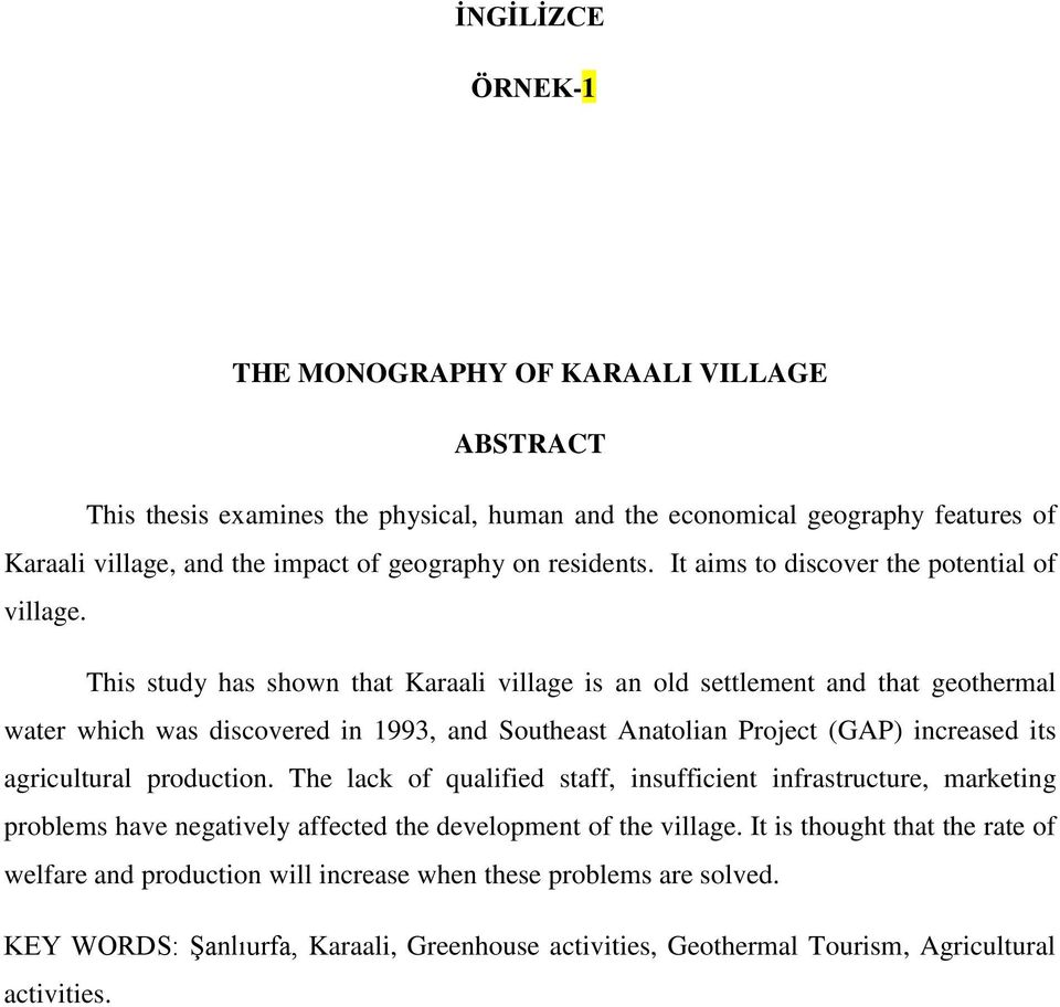 This study has shown that Karaali village is an old settlement and that geothermal water which was discovered in 1993, and Southeast Anatolian Project (GAP) increased its agricultural