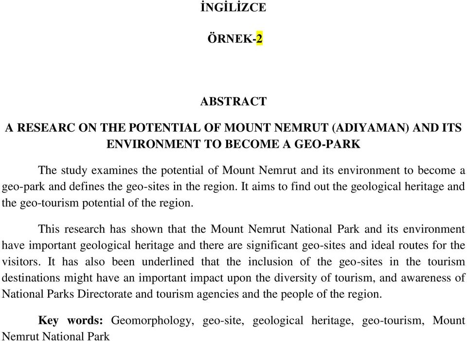 This research has shown that the Mount Nemrut National Park and its environment have important geological heritage and there are significant geo-sites and ideal routes for the visitors.