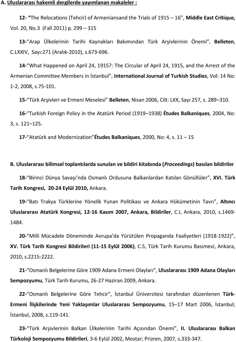 : The Circular of April 24, 1915, and the Arrest of the Armenian Committee Members in İstanbul, International Journal of Turkish Studies, Vol: 14 No: 1-2, 2008, s.75-101.