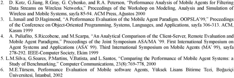 85-94. ACM Press, Ağustos 2000 3. L.Ismail and D.Hagimond, A Performance Evaluation of the Mobile Agent Paradigm.