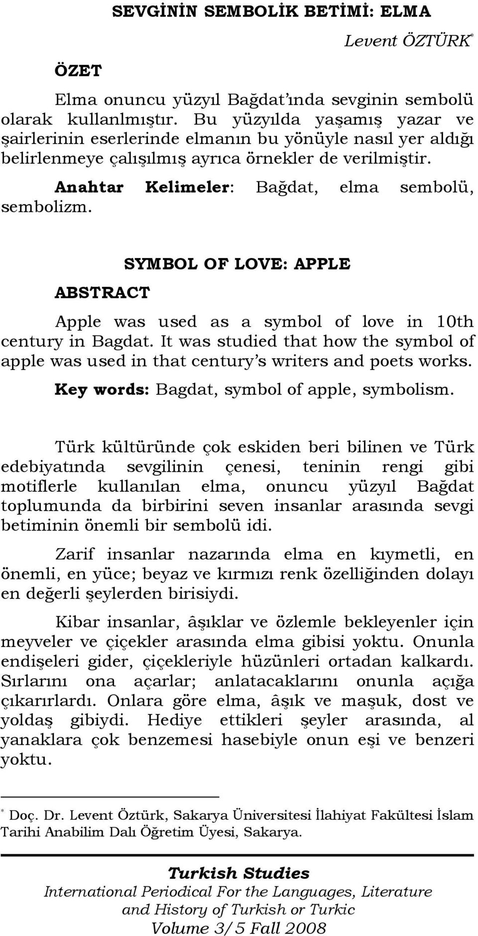 ABSTRACT SYMBOL OF LOVE: APPLE Apple was used as a symbol of love in 10th century in Bagdat. It was studied that how the symbol of apple was used in that century s writers and poets works.