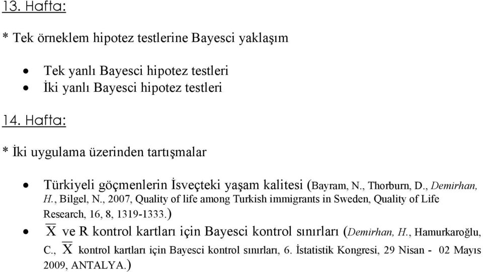 , 2007, Quality of life among Turkish immigrants in Sweden, Quality of Life Research, 16, 8, 1319-1333.