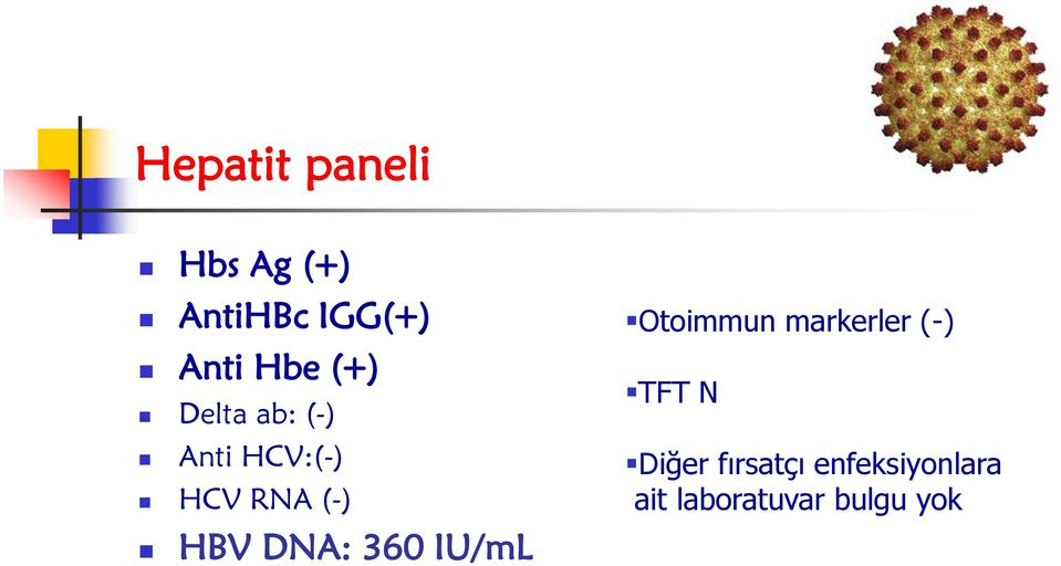 HBV DNA: 360 IU/mL Otoimmun markerler (-) TFT N