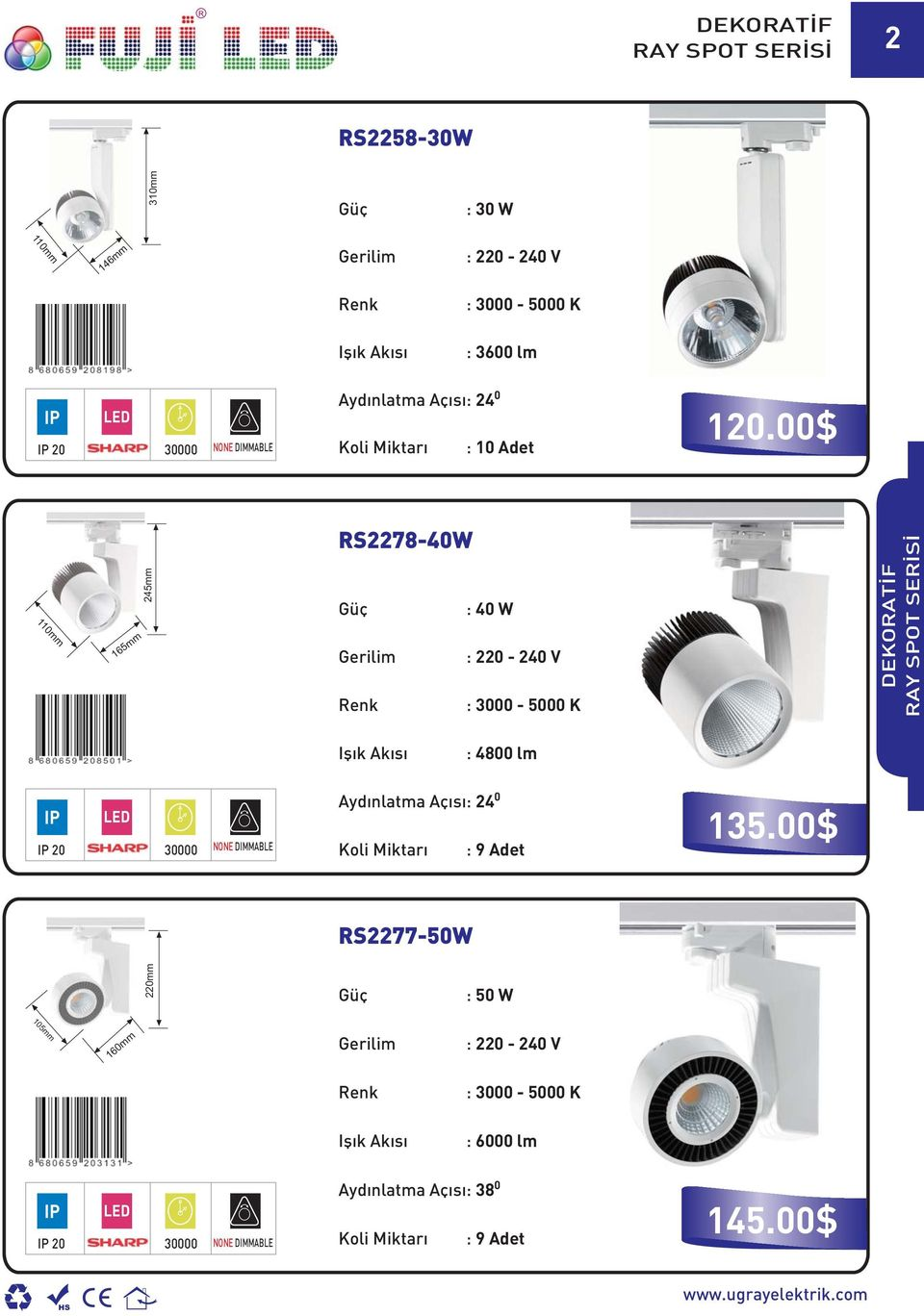 00$ 110mm 165mm 245mm S2278-40W : 40 W : 3000-5000 K DEKOATİF AY SPOT SEİSİ : 4800 lm 20 30000 NONE DIMMABLE