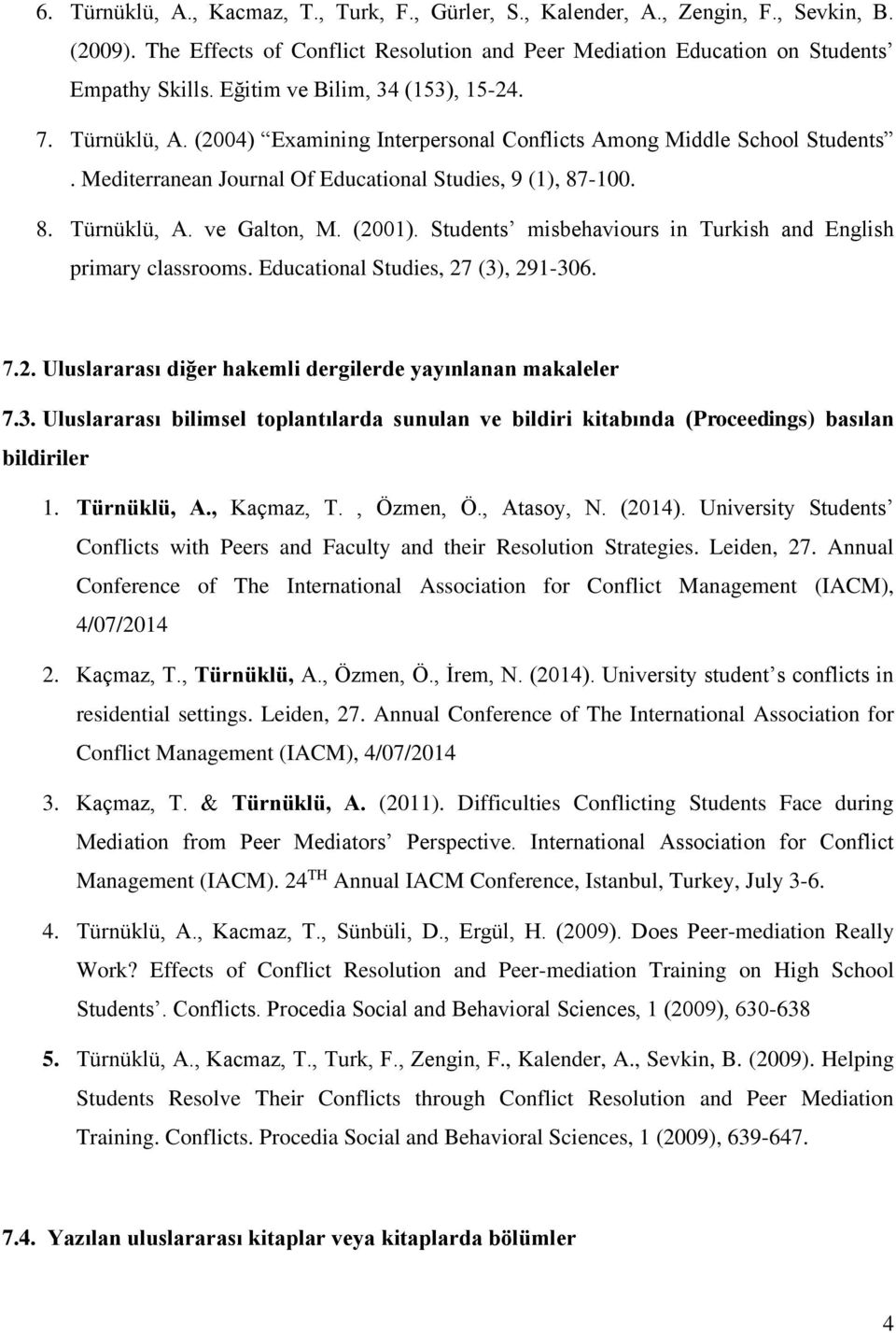 (2001). Students misbehaviours in Turkish and English primary classrooms. Educational Studies, 27 (3)