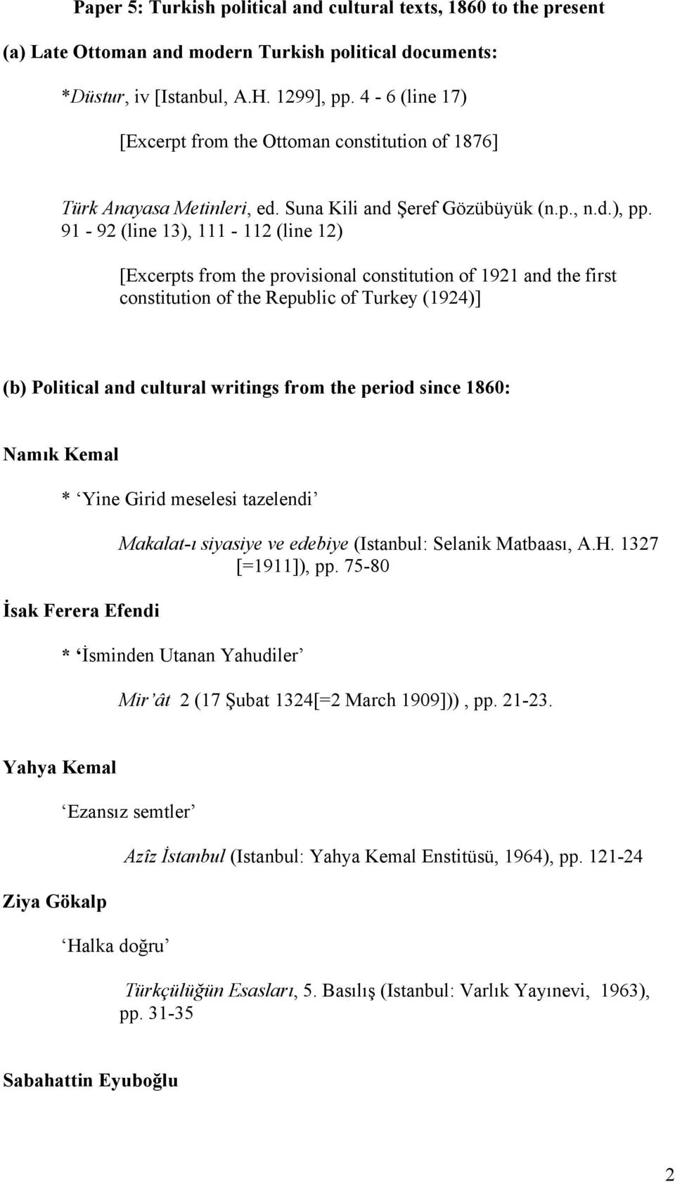 91-92 (line 13), 111-112 (line 12) [Excerpts from the provisional constitution of 1921 and the first constitution of the Republic of Turkey (1924)] (b) Political and cultural writings from the period