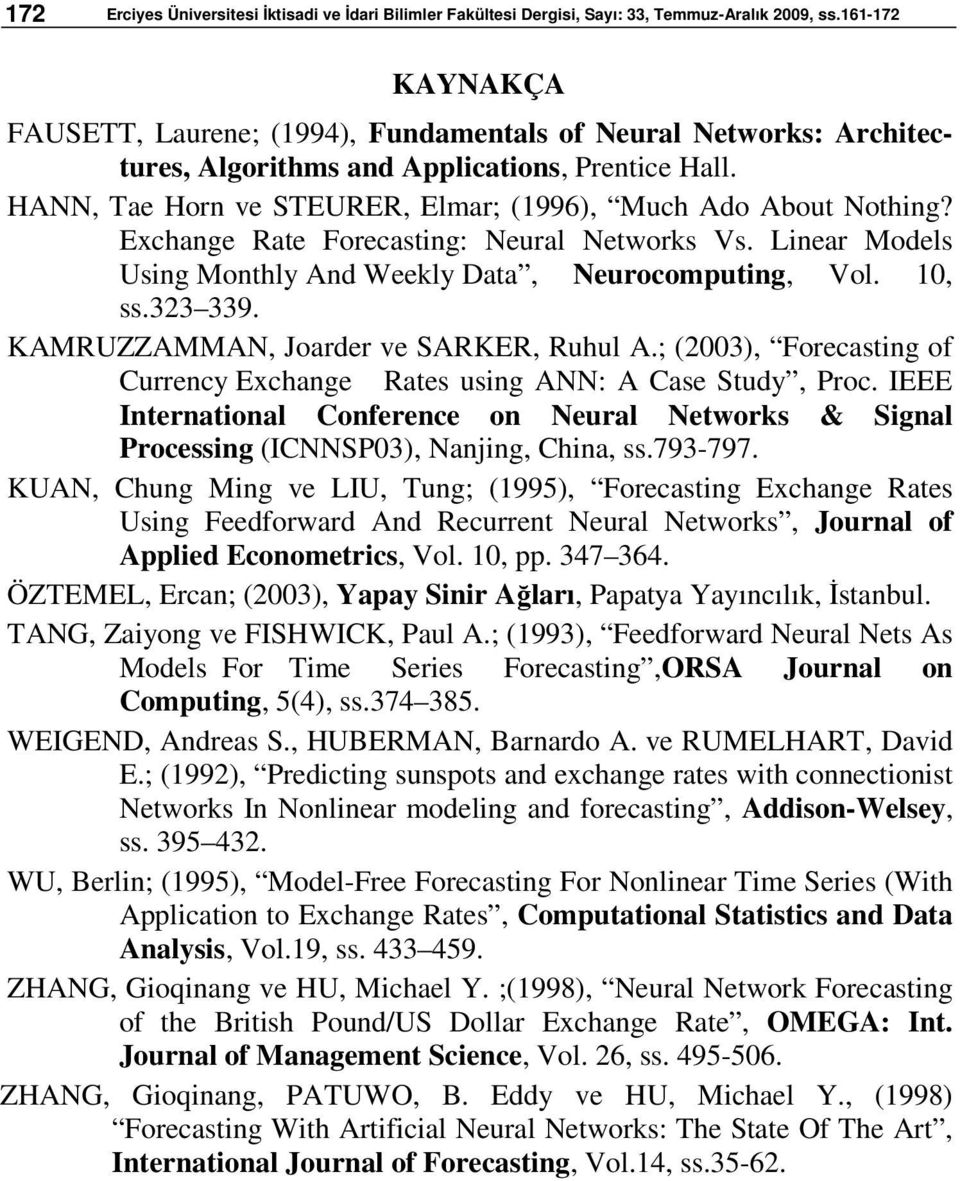 Exchange Rate Forecasting: Neural Networks Vs. Linear Models Using Monthly And Weekly Data, Neurocomputing, Vol. 10, ss.323 339. KAMRUZZAMMAN, Joarder ve SARKER, Ruhul A.