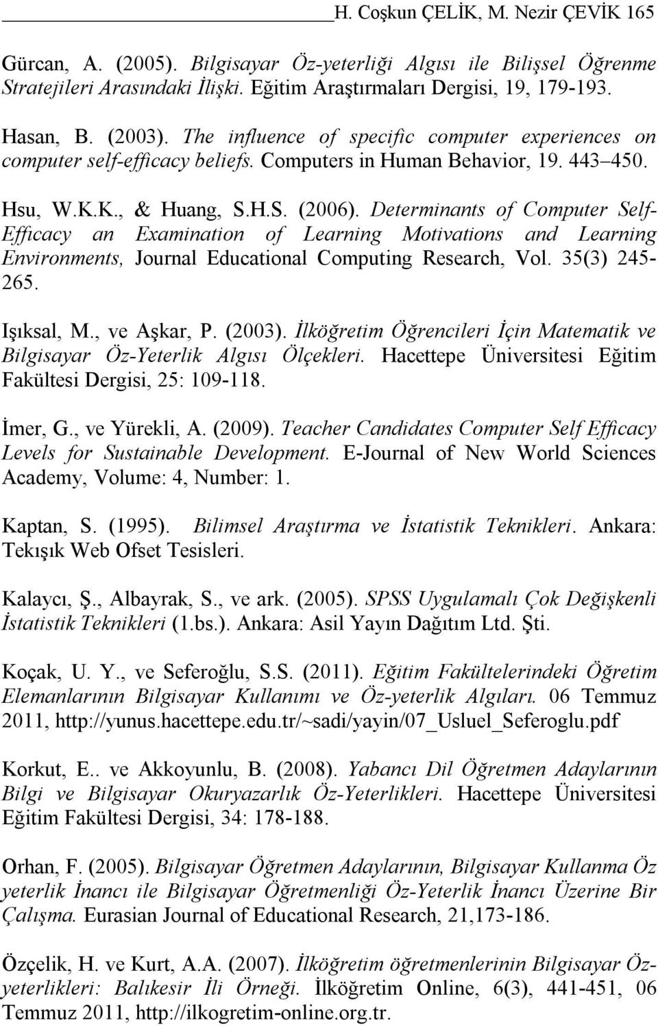 Determinants of Computer Self- Effıcacy an Examination of Learning Motivations and Learning Environments, Journal Educational Computing Research, Vol. 35(3) 245-265. Işıksal, M., ve Aşkar, P. (2003).