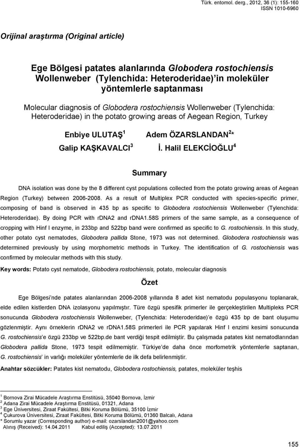 saptanması Molecular diagnosis of Globodera rostochiensis Wollenweber (Tylenchida: Heteroderidae) in the potato growing areas of Aegean Region, Turkey Enbiye ULUTAŞ 1 Adem ÖZARSLANDAN 2 * Galip