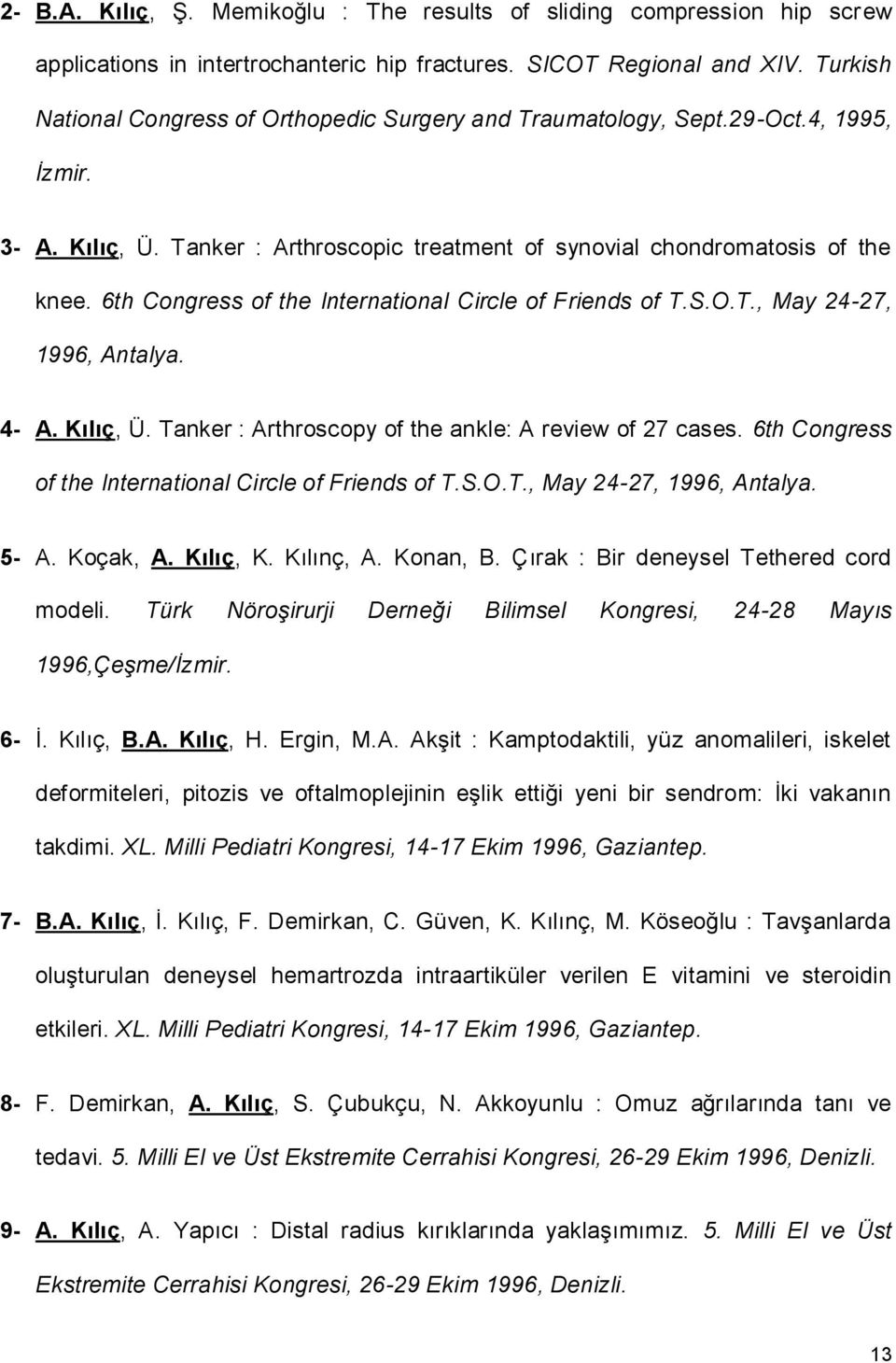 6th Congress of the International Circle of Friends of T.S.O.T., May 24-27, 1996, Antalya. 4- A. Kılıç, Ü. Tanker : Arthroscopy of the ankle: A review of 27 cases.