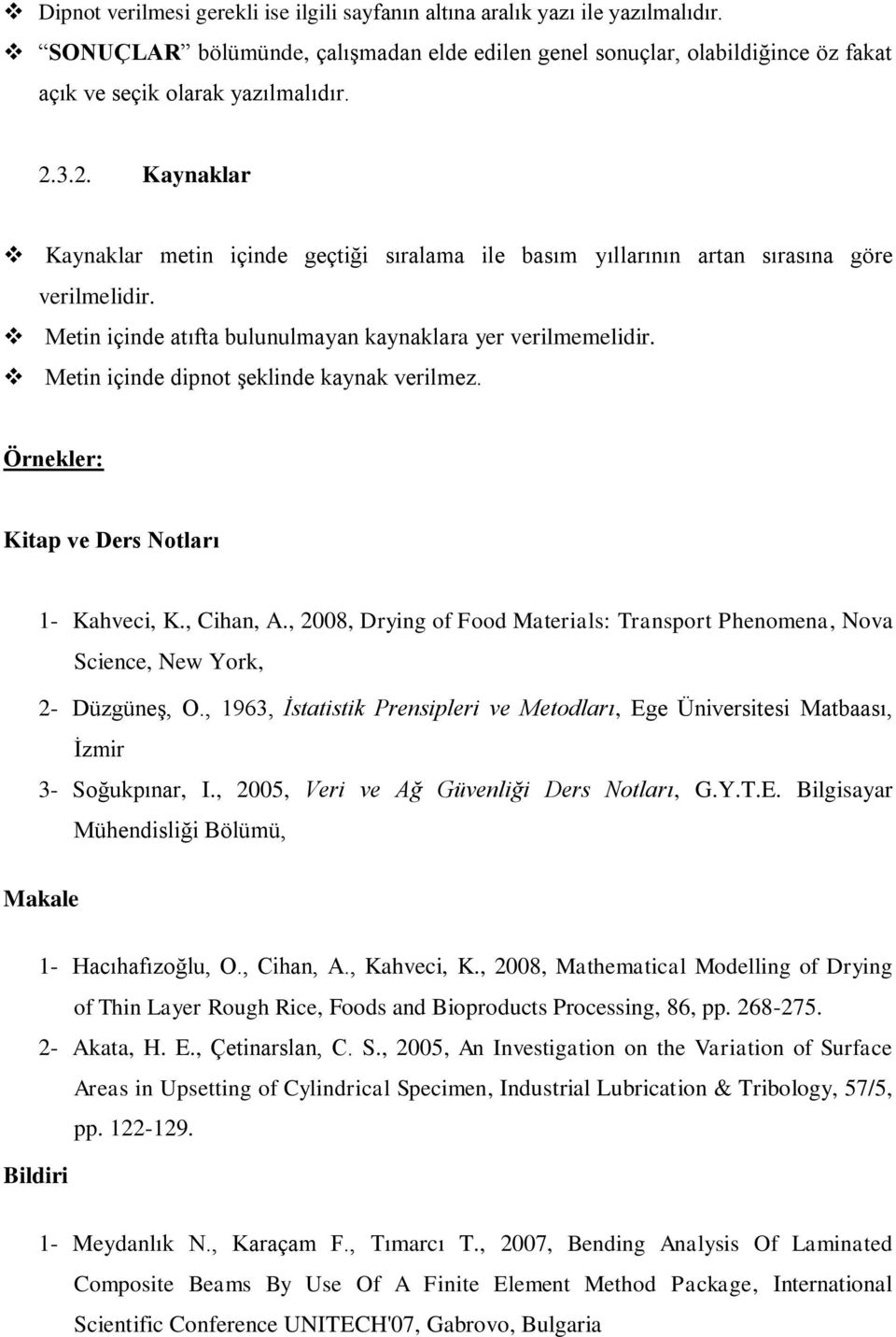 Metin içinde dipnot şeklinde kaynak verilmez. Örnekler: Kitap ve Ders Notları 1- Kahveci, K., Cihan, A., 2008, Drying of Food Materials: Transport Phenomena, Nova Science, New York, 2- Düzgüneş, O.