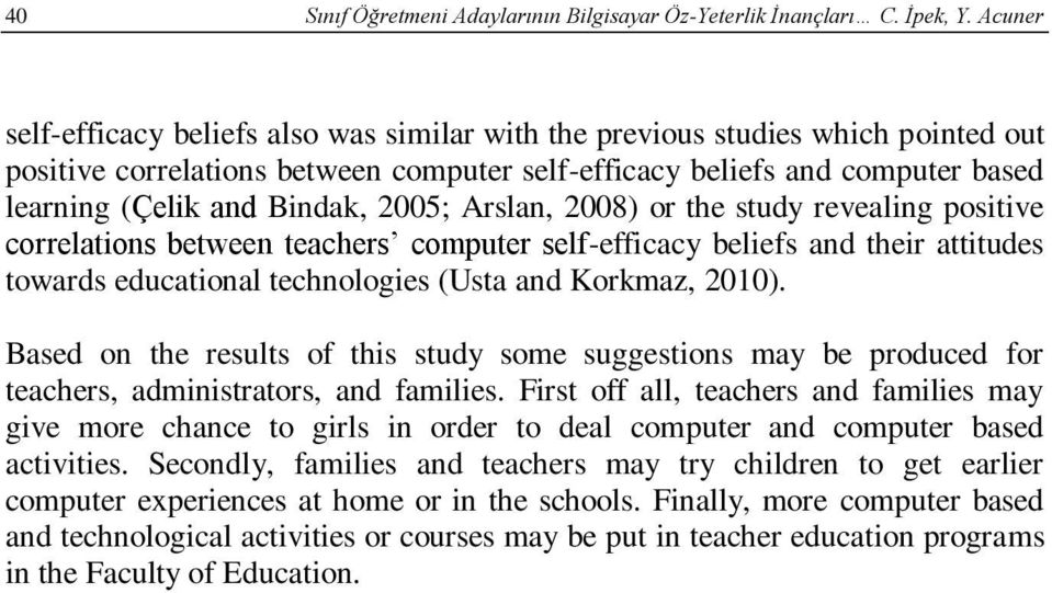2005; Arslan, 2008) or the study revealing positive correlations between teachers computer self-efficacy beliefs and their attitudes towards educational technologies (Usta and Korkmaz, 2010).