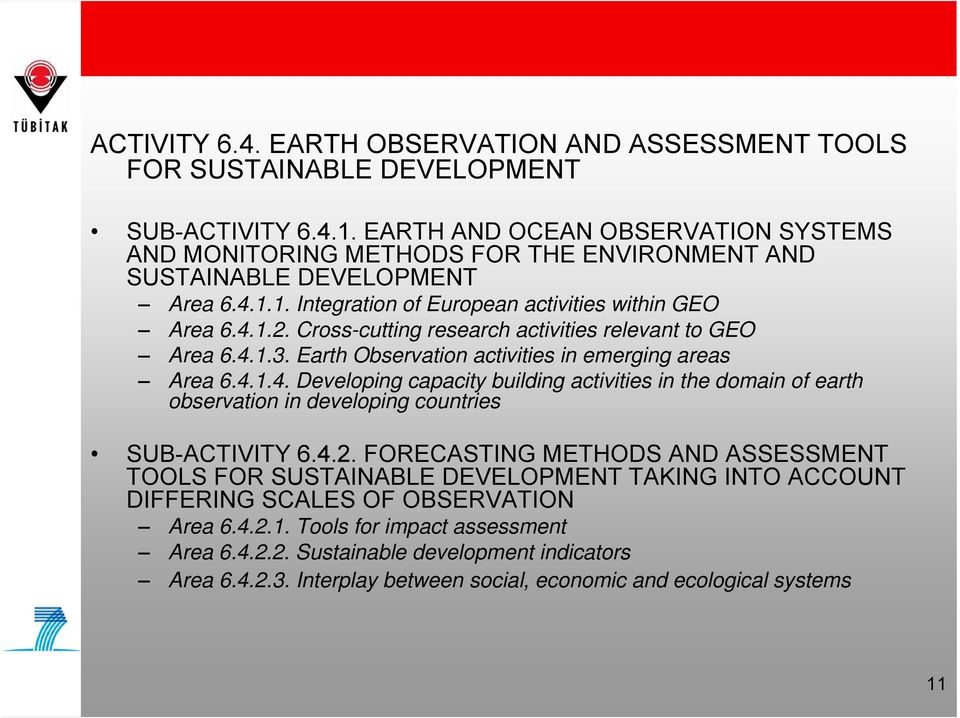 Cross-cutting research activities relevant to GEO Area 6.4.1.3. Earth Observation activities in emerging areas Area 6.4.1.4. Developing capacity building activities in the domain of earth observation in developing countries SUB-ACTIVITY 6.