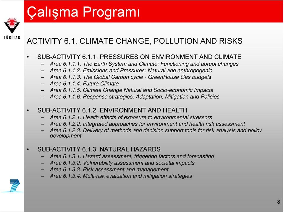 Climate Change Natural and Socio-economic Impacts Area 6.1.1.6. Response strategies: Adaptation, Mitigation and Policies SUB-ACTIVITY 6.1.2. ENVIRONMENT AND HEALTH Area 6.1.2.1. Health effects of exposure to environmental stressors Area 6.
