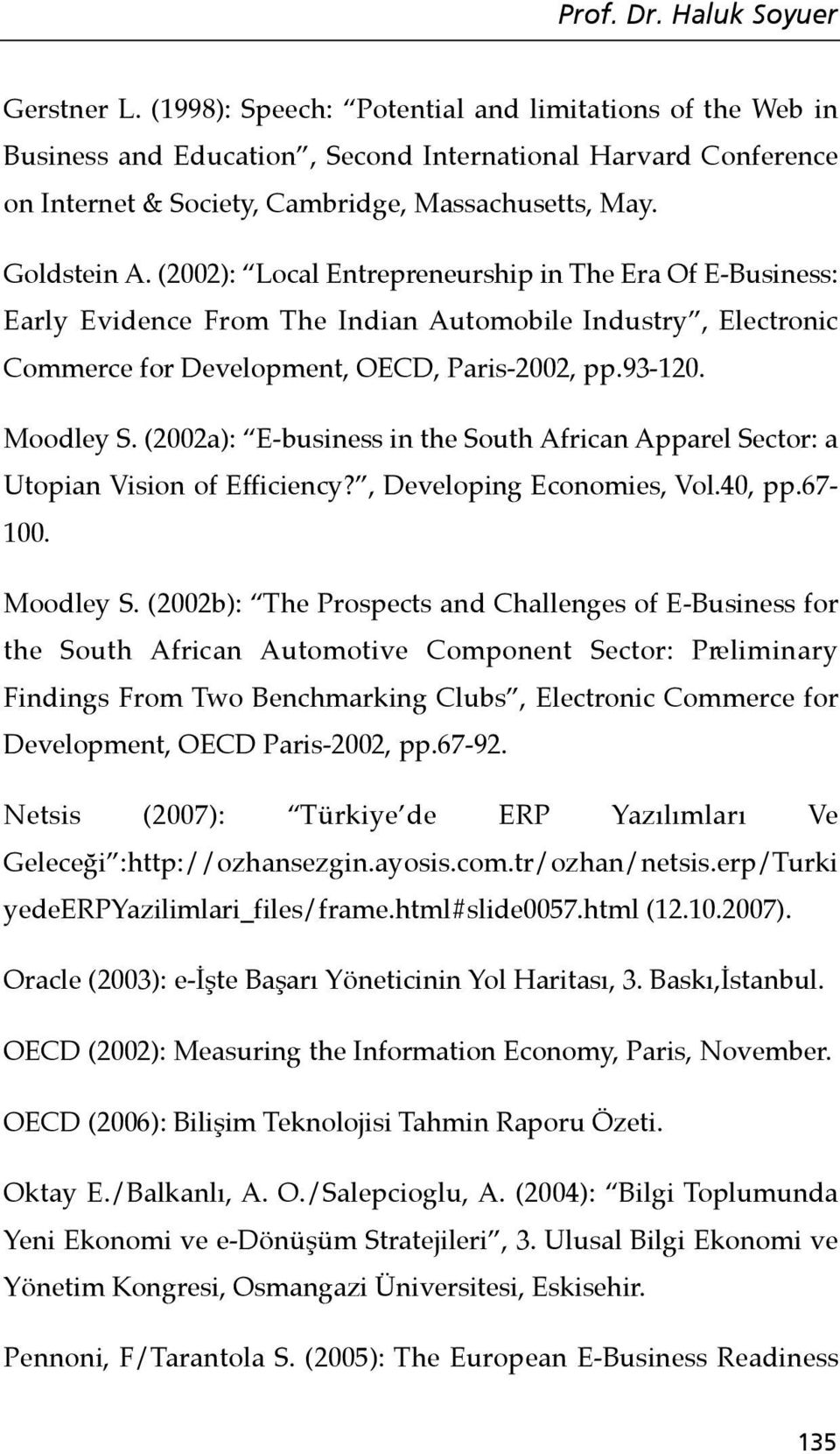 (2002): Local Entrepreneurship in The Era Of E-Business: Early Evidence From The Indian Automobile Industry, Electronic Commerce for Development, OECD, Paris-2002, pp.93-120. Moodley S.