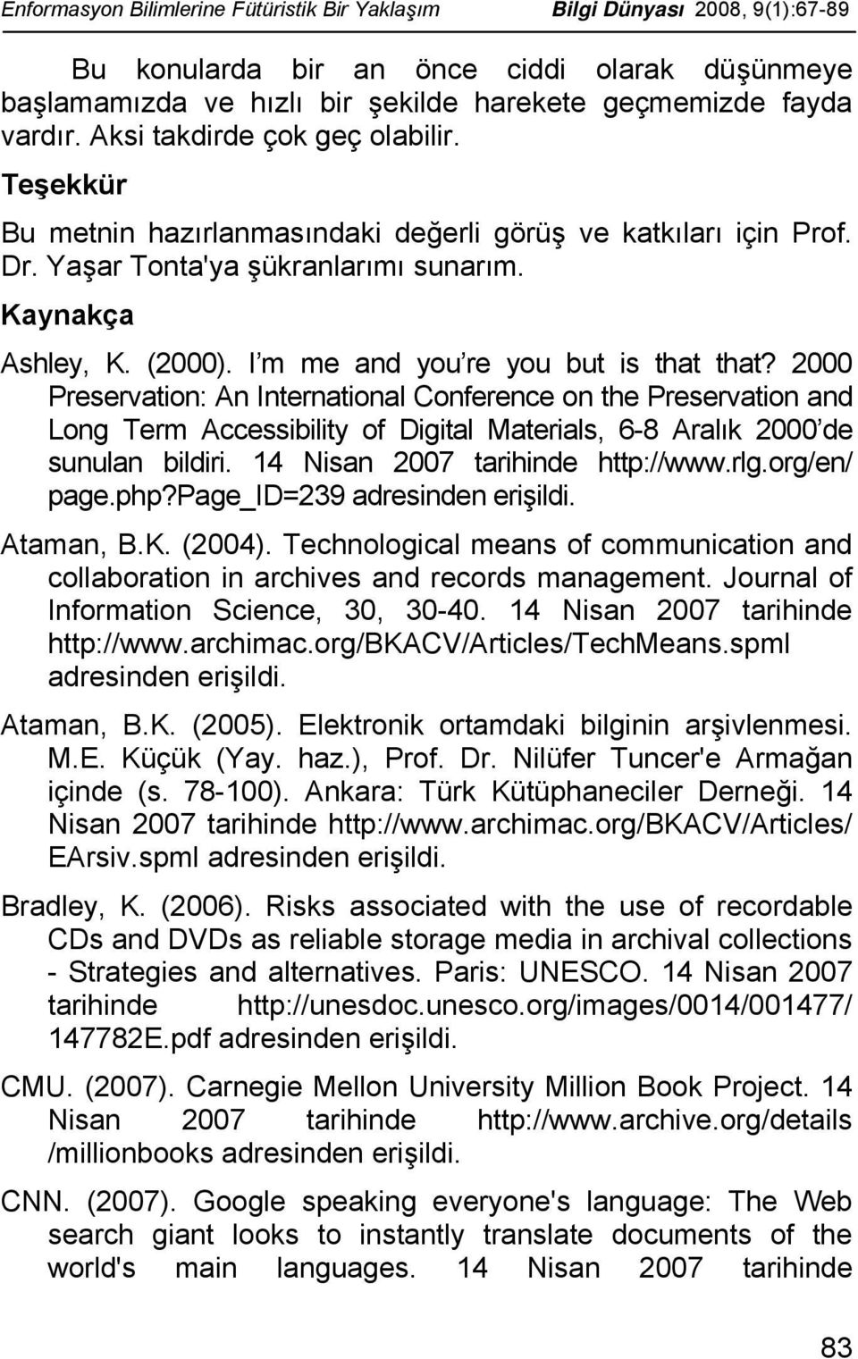 I m me and you re you but is that that? 2000 Preservation: An International Conference on the Preservation and Long Term Accessibility of Digital Materials, 6-8 Aralık 2000 de sunulan bildiri.