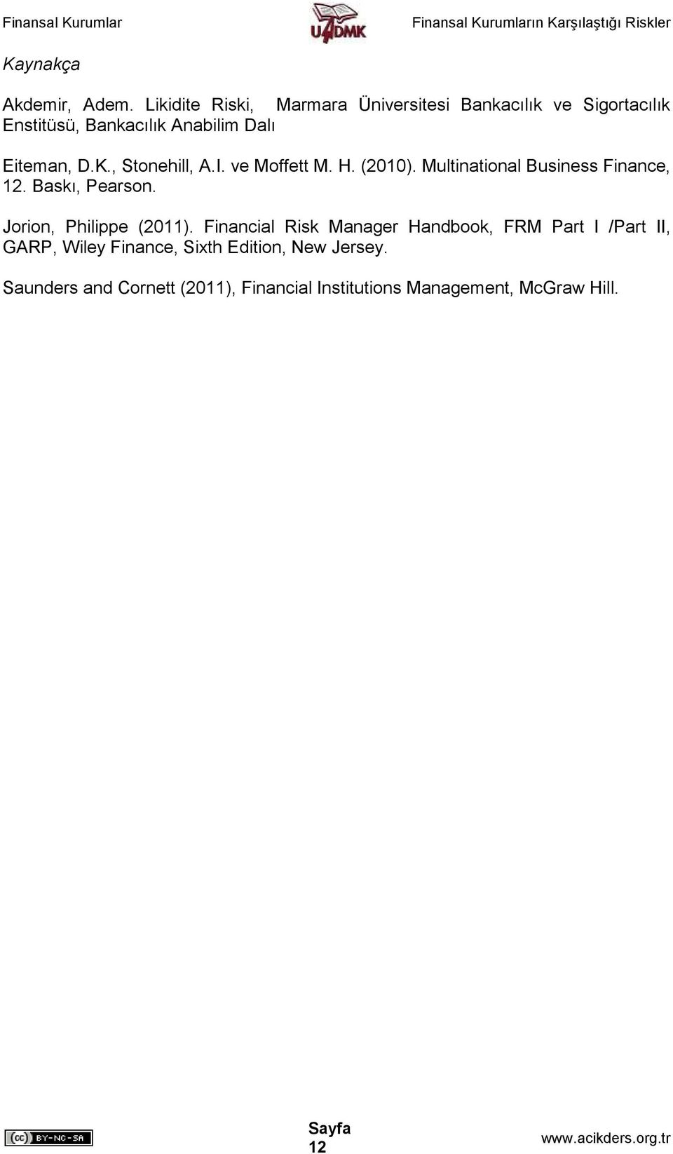 K., Stonehill, A.I. ve Moffett M. H. (2010). Multinational Business Finance, 12. Baskı, Pearson.
