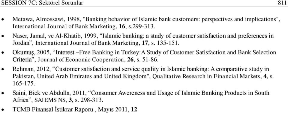 Okumuş, 2005, Interest Free Banking in Turkey:A Study of Customer Satisfaction and Bank Selection Criteria, Journal of Economic Cooperation, 26, s. 51-86.
