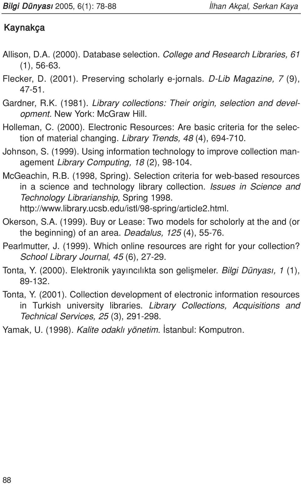 Electronic Resources: Are basic criteria for the selection of material changing. Library Trends, 48 (4), 694-710. Johnson, S. (1999).