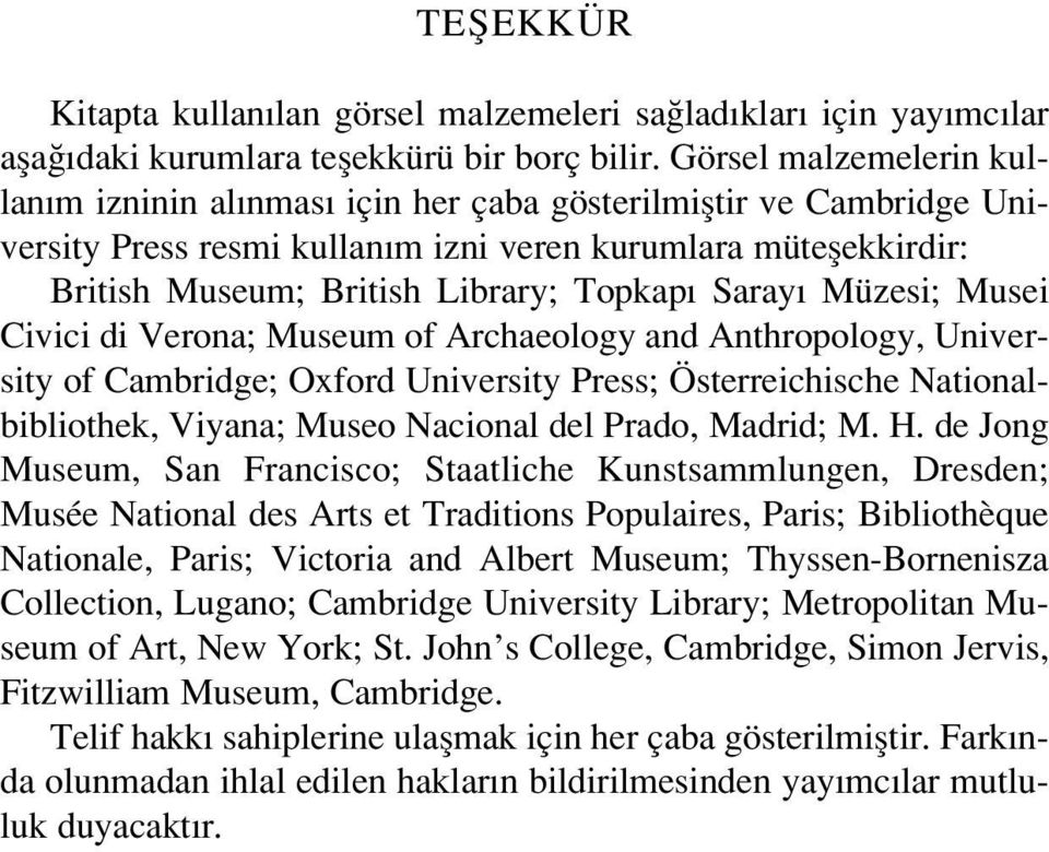 Saray Müzesi; Musei Civici di Verona; Museum of Archaeology and Anthropology, University of Cambridge; Oxford University Press; Österreichische Nationalbibliothek, Viyana; Museo Nacional del Prado,